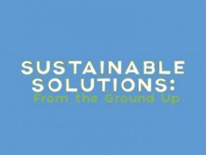 Sustainable Solutions: From the Ground Up